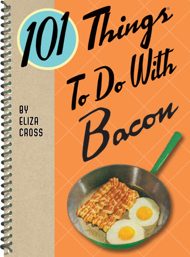 101 Things To Do With Bacon | ElizaCross.com | Eliza Cross, author
