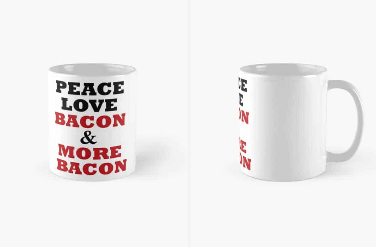 """A center and right view of a white coffee mug imprinted with """"Peace Love Bacon & More Bacon"""""""